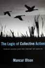 The Logic of Collective Action: Public Goods and the Theory of Groups, with a New Preface and Appendix (Harvard Economic Studies #124) Cover Image