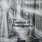 The Essence of Photography: Seeing and Creativity Cover Image