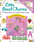 Little Bead Charms: Fun Bead Mascots to Make & Give Today! Cover Image