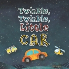 Twinkle, Twinkle, Little Car: A Silly Book for Toddlers Who Love Cars Cover Image