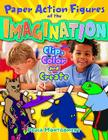 Paper Action Figures of the Imagination: Clip, Color and Create Cover Image