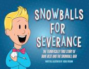 Snowballs For Severance: The Terrifically True Story of Dane Best and the Snowball Ban Cover Image
