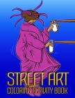 Street Art Coloring Activity Book: The Ultimate Street Art Coloring Activity Book - Fun for All Ages Cover Image