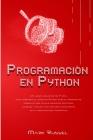 Programación en Python: Un curso acelerado de 7 días para aprender el lenguaje Python para el principiante absoluto, que incluye ejercicios pr Cover Image