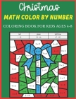 Christmas Math Color By Number Coloring Book For Kids Ages 4-8: A Beautiful Christmas Math Color By Number With Many Christmas Images. A Great Way To Cover Image