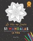 Mandala Colorear Adultos con Frases: 51 Mandalas Fondo Negro: La Vida Me Sonríe con frases bonitas, positivas y motivadoras para la Vida: - Libro de C Cover Image