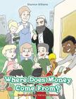 Where Does Money Come From?: Book One of Money Matters for Children Cover Image
