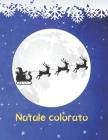 Natale colorato: fantastici libri di attività per bambini - ragazzi e ragazze dai 2 ai 5 anni, coloriamo il Natale, fantastico Natale Cover Image