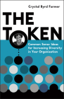The Token: Common Sense Ideas for Increasing Diversity in Your Organization Cover Image