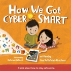 How We Got Cyber Smart: A book about how to stay safe online Cover Image