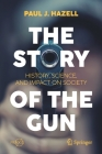 The Story of the Gun: History, Science, and Impact on Society Cover Image