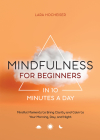 Mindfulness for Beginners in 10 Minutes a Day: Mindful Moments to Bring Clarity and Calm to Your Morning, Day, and Night Cover Image