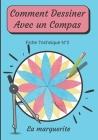 Comment Dessiner Avec Un Compas Fiche Technique N°2 La marguerite: Apprendre à Dessiner Pour Enfants de 6 ans Dessin Au Compas Cover Image