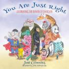 You Are Just Right: Celebrating the Beauty of Diversity Cover Image