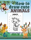 How to draw cute ANIMALS Activity book for Kids Ages 6-12: Draw in a simplified way; Step by Step; For Kids Ages 6-12 Cover Image