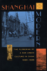 Shanghai Modern: The Flowering of a New Urban Culture in China, 1930-1945 Cover Image
