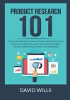 Product Research 101: The Essential Guide on How to Find the Perfect Niche and Product That Sells, Discover How to Find Hot Niche Markets an Cover Image