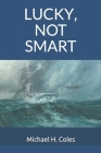 Lucky, Not Smart Cover Image