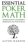 Essential Poker Math: Fundamental No Limit Hold'em Mathematics You Need To Know Cover Image