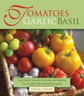 Tomatoes Garlic Basil: The Simple Pleasures of Growing and Cooking Your Garden's Most Versatile Veggies Cover Image