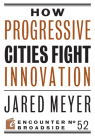 How Progressive Cities Fight Innovation (Encounter Broadsides #52) Cover Image