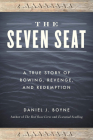 The Seven Seat: A True Story of Rowing, Revenge, and Redemption Cover Image