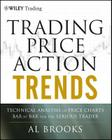 Trading Price Action Trends: Technical Analysis of Price Charts Bar by Bar for the Serious Trader (Wiley Trading #540) Cover Image