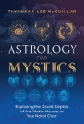 Astrology for Mystics: Exploring the Occult Depths of the Water Houses in Your Natal Chart Cover Image