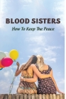 Blood Sisters: How To Keep The Peace: Complex Sibling Relationships Cover Image