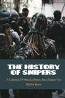The History Of Snipers: A Collection Of Historical Stories About Snipers You Did Not Know: Books About Snipers In Vietnam Cover Image