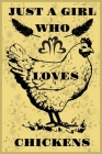 Just A Girl Who Loves Chickens: A Notebook For Girls Cover Image