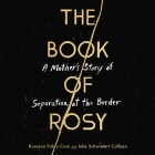 The Book of Rosy: A Mother's Story of Separation at the Border Cover Image