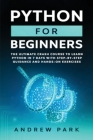 Python for Beginners: The Ultimate Crash Course to Learn Python in One Week with Step-by-Step Guidance and Hands-On Exercises Cover Image