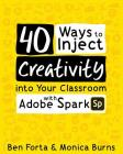 40 Ways to Inject Creativity into Your Classroom with Adobe Spark Cover Image