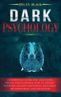 Dark Psychology: An Essential Guide For Analyzing People and Learning How To Defend Yourself Against Emotional Influence, Brainwashing Cover Image