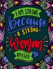 I Am Strong Because a Strong Woman Raised Me: Quotes for Strong and Powerful Women Cover Image