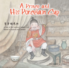 A Prince and His Porcelain Cup: A Tale of the Famous Chicken Cup - Retold in English and Chinese Cover Image