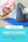 Workout for Beginners: Put on your workout gear, play your favorite upbeat playlist, and prepare for some serious endorphins! Cover Image
