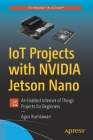Iot Projects with Nvidia Jetson Nano: Ai-Enabled Internet of Things Projects for Beginners Cover Image