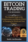 Bitcoin Trading Strategies: The Absolute Guide to the Cryptocurrency and Bitcoin Which Is Changing the World and Your Finances. Cover Image