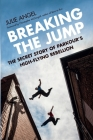 Breaking the Jump: The Secret Story of Parkour's High-Flying Rebellion Cover Image