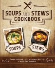 Soups and Stews Cookbook: Tasty Recipes That Remind You of Grandma's Meals Cover Image