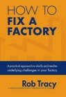 How to Fix a Factory: A practical approach to clarify and resolve underlying challenges in your factory Cover Image