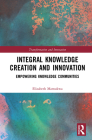 Integral Knowledge Creation and Innovation: Empowering Knowledge Communities (Transformation and Innovation) Cover Image