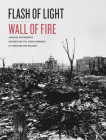 Flash of Light, Wall of Fire: Japanese Photographs Documenting the Atomic Bombings of Hiroshima and Nagasaki Cover Image