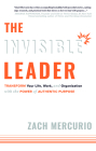 The Invisible Leader: Transform Your Life, Work, and Organization with the Power of Authentic Purpose Cover Image