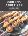 365 Grilled Appetizer Recipes: Home Cooking Made Easy with Grilled Appetizer Cookbook! Cover Image