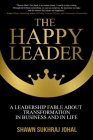The Happy Leader: A Leadership Fable About Transformation in Business and in Life Cover Image