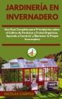 Jardinería en Invernadero: Una Guía Completa para Principiantes Sobre el Cultivo de Verduras y Frutas Orgánicas. Aprende a Construir y Mantener t Cover Image