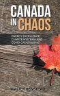 Canada in Chaos: Energy Excellence, Climate Hysteria and CoVid Catastrophe Cover Image